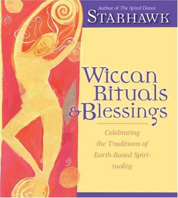 Wiccan Rituals & Blessings: Celebrating the Traditions of Earth-Based Spirituality 9781591791133