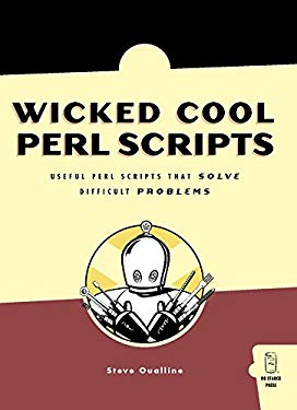 Wicked Cool Perl Scripts: Useful Perl Scripts That Solve Difficult Problems 9781593270629