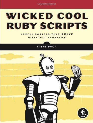 Wicked Cool Ruby Scripts: Useful Scripts That Solve Difficult Problems 9781593271824