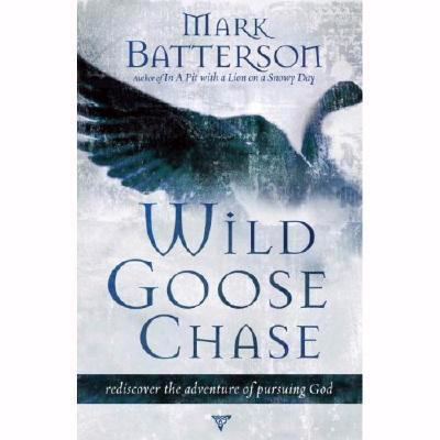 Wild Goose Chase: Rediscover the Adventure of Pursuing God 9781596446182
