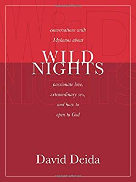 Wild Nights: Conversations with Mykonos about Passionate Love, Extraordinary Sex, and How to Open to God 9781591792338
