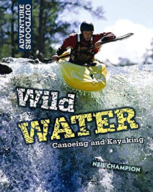 Wild Water: Canoeing and Kayaking 9781599208121