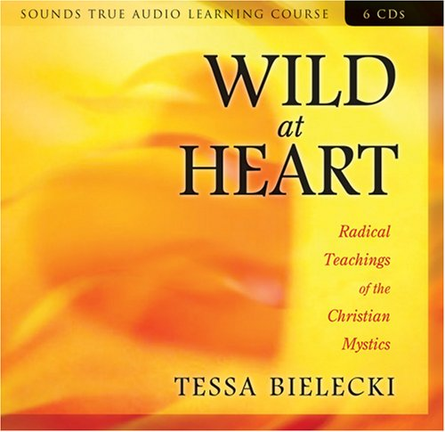 Wild at Heart: Radical Teachings of the Christian Mystics 9781591795209