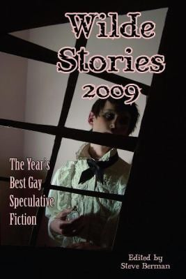 Wilde Stories 2009: The Year's Best Gay Speculative Fiction  by Steve Berman