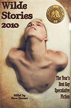 Wilde Stories 2010: The Year's Best Gay Speculative Fiction - Berman, Steve