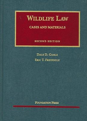 Goble and Freyfogle's Wildlife Law, Cases and Materials, 2D 9781599416175