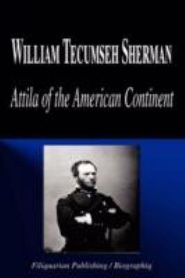 William Tecumseh Sherman - Attila of the American Continent (Biography) 9781599861074