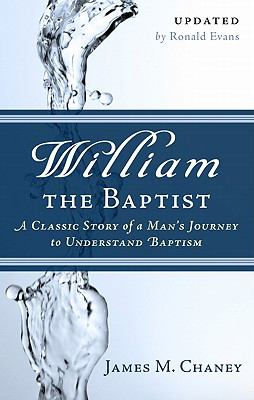 William the Baptist: A Classic Story of a Man's Journey to Understand Baptism 9781596382183
