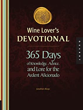 Wine Lover's Devotional: 365 Days of Knowledge, Advice, and Lore for the Ardent Aficionado 9781592536160