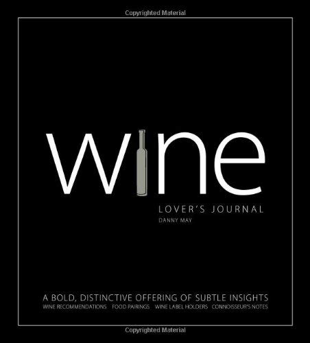 Wine Lover's Journal: A Bold, Distinctive Offering of Subtle Insights 9781598698404