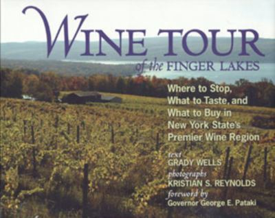Wine Tour of the Finger Lakes: Where to Stop, What to Taste, and What to Buy in New York's Premier Wine Region 9781590130704