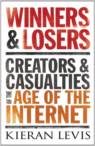 Winners & Losers: Creators and Casualties of the Age of the Internet 9781590202753