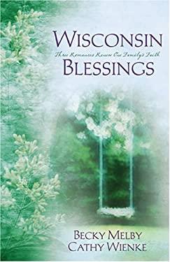 Wisconsin Blessings: Three Romances Renew One Family's Faith 9781597890663