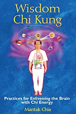 Wisdom Chi Kung: Practices for Enlivening the Brain with Chi Energy 9781594771361
