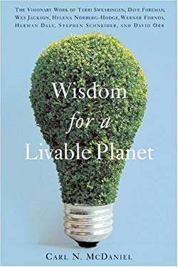 Wisdom for a Livable Planet: The Visionary Work of Terri Swearingen, Dave Foreman, Wes Jackson, Helena Norberg-Hodge, Werner Fornos, Herman Daly, S 9781595340085