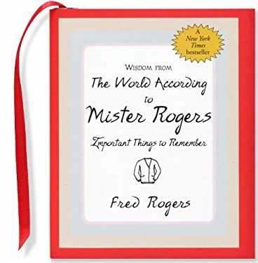 Wisdom from the World According to Mister Rogers: Important Things to Remember 9781593599140