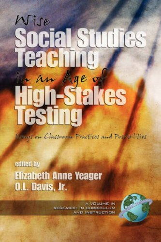 Wise Social Studies in an Age of High-Stakes Testing: Essays on Classroom Practices and Possibilities (PB) 9781593113728
