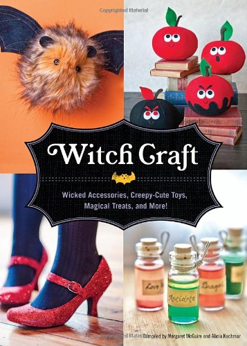 Witch Craft: Wicked Accessories, Creepy-Cute Toys, Magical Treats, and More! 9781594744860