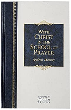 With Christ in the School of Prayer: Thoughts on Our Training for the Ministry of Intercession 9781598561708