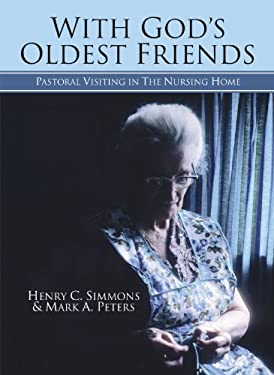 With God's Oldest Friends: Pastoral Visiting in the Nursing Home 9781592443505