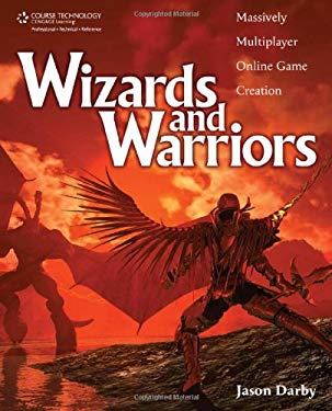 Wizards and Warriors: Massively Multiplayer Online Game Creation 9781598638516