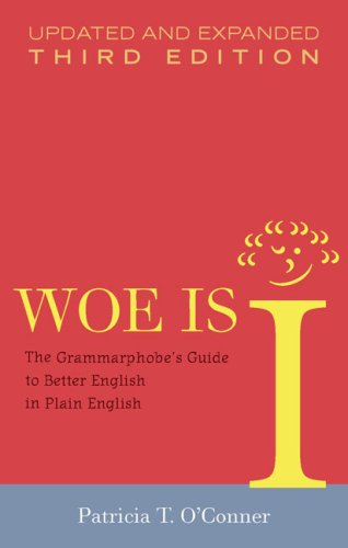 Woe Is I: The Grammarphobe's Guide to Better English in Plain English 9781594488900
