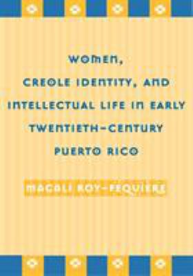 Women, Creole Identity, and Intellectual Life in Early Twentieth-Century Puerto Rico 9781592132317