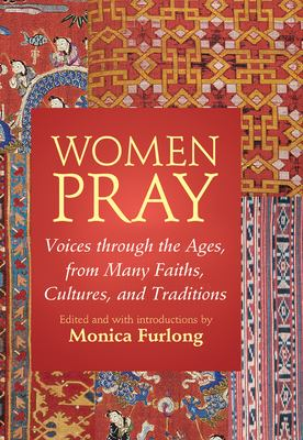 Women Pray: Voices Through the Ages, from Many Faiths, Cultures, and Traditions 9781594730719