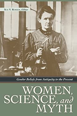 Women, Science, and Myth: Gender Beliefs from Antiquity to the Present 9781598840957