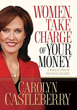 Women, Take Charge of Your Money: A Biblical Path to Financial Security 9781590526620