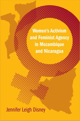 Women's Activism and Feminist Agency in Mozambique and Nicaragua 9781592138289