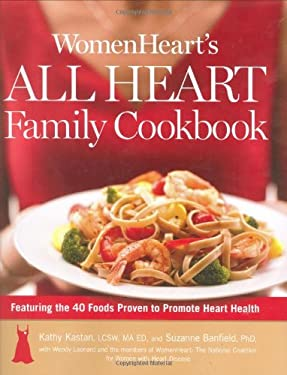 Womenheart's All Heart Family Cookbook: Featuring the 40 Foods Proven to Promote Heart Health 9781594867965