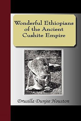 Wonderful Ethiopians of the Ancient Cushite Empire 9781595470904
