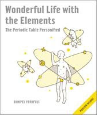 Wonderful Life with the Elements: The Periodic Table Personified 9781593274238