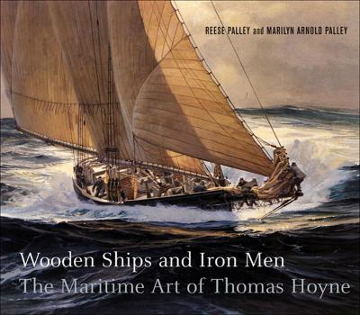 Wooden Ships & Iron Men: The Maritime Art of Thomas Hoyne 9781593720131
