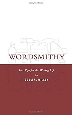 Wordsmithy : Read until Your Brain Creaks and Other Encouragements for the Aspiring Writer