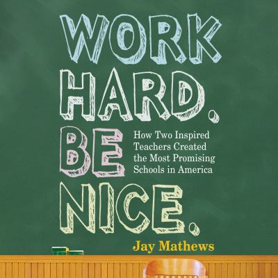 Work Hard. Be Nice.: How Two Inspired Teachers Created the Most Promising Schools in America 9781598879056