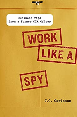 Work Like a Spy: Business Tips from a Former CIA Officer 9781591843535