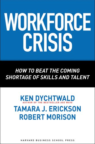 Workforce Crisis: How to Beat the Coming Shortage of Skills and Talent 9781591395218