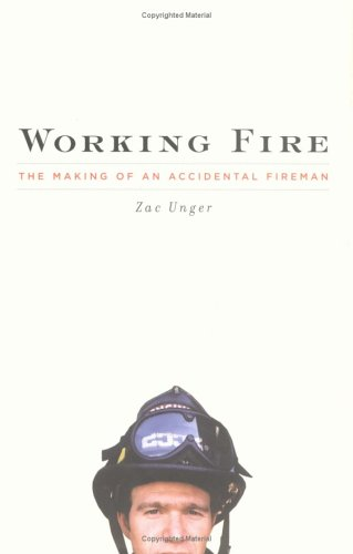 Working Fire: The Making of an Accidental Fireman 9781594200014