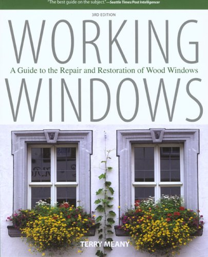 Working Windows: A Guide to the Repair and Restoration of Wood Windows 9781599213118