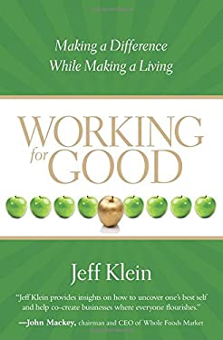 Working for Good: Making a Difference While Making a Living 9781591797265