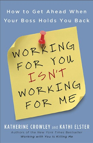 Working for You Isn't Working for Me: How to Get Ahead When Your Boss Holds You Back 9781591843689
