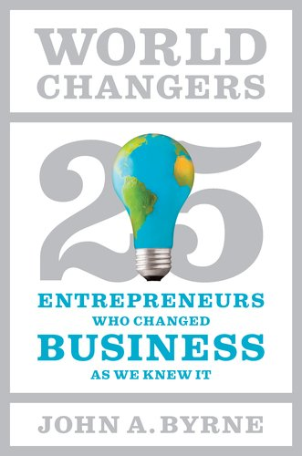 World Changers: 25 Entrepreneurs Who Changed Business as We Knew It 9781591844501