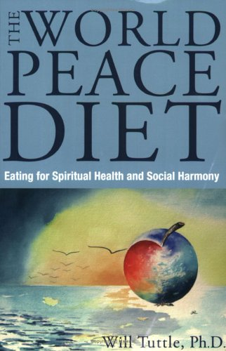 World Peace Diet: Eat for Spiritual Health and Social Harmony 9781590560839