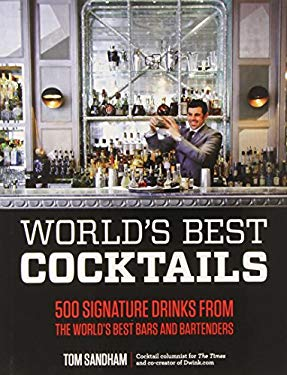 World's Best Cocktails: 500 Signature Drinks from the World's Best Bars and Bartenders 9781592335275