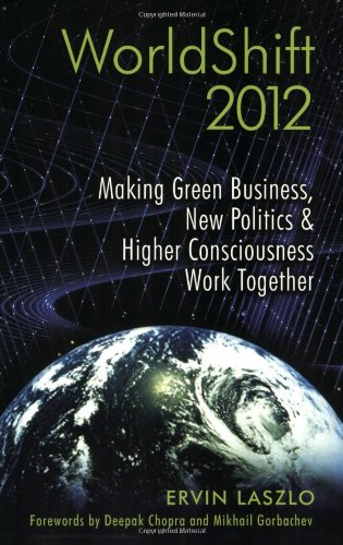 WorldShift 2012: Making Green Business, New Politics, and Higher Consciousness Work Together 9781594773280