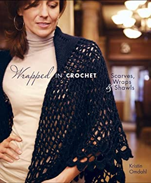 Wrapped in Crochet: Scarves, Wraps, & Shawls 9781596680760