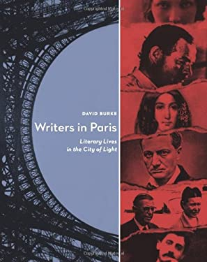 Writers in Paris: Literary Lives in the City of Light 9781593761578