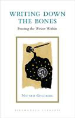 Writing Down the Bones: Freeing the Writer Within 9781590307946